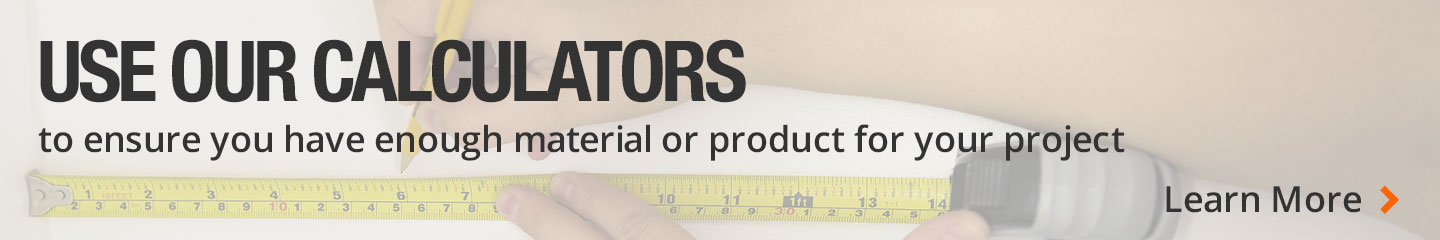 Use our calculators to determine how much product or materials is needed