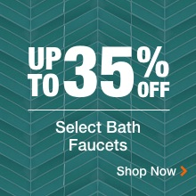 UP TO 35% OFF Select Bathroom Faucets