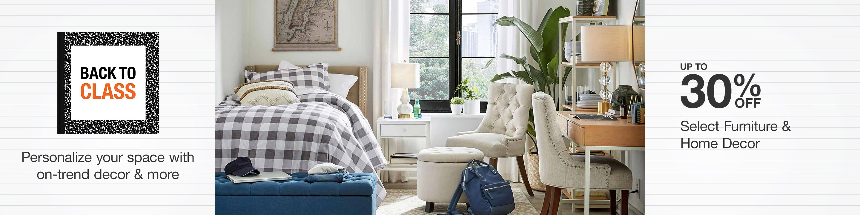 Back to Class - Up to 30% Off Select Furniture & Decor