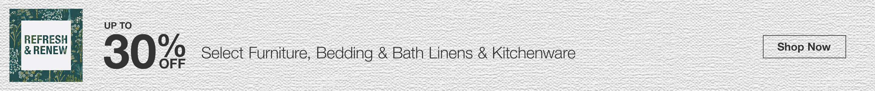 Up to 30% Off Select Furniture, Bedding & Bath Linens & Kitchenware