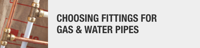 Choosing Fittings for Gas & Water Pipes