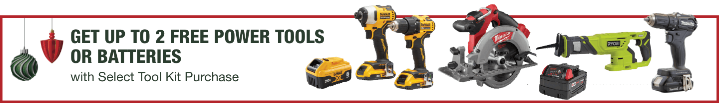 Up to 2 free power tools or batteries with select battery kit purchase