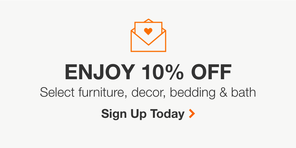 Save 10% on select furniture, home accents, bedding and bath when you sign up for Style & Decor emails from The Home Depot.