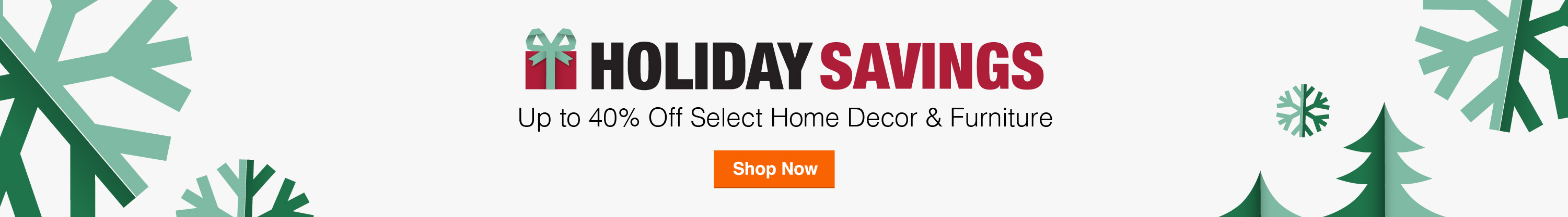 Holiday Savings - Up to 40% Off Select Home Decor & Furniture