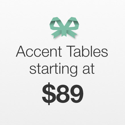 Accent Tables Starting at $89