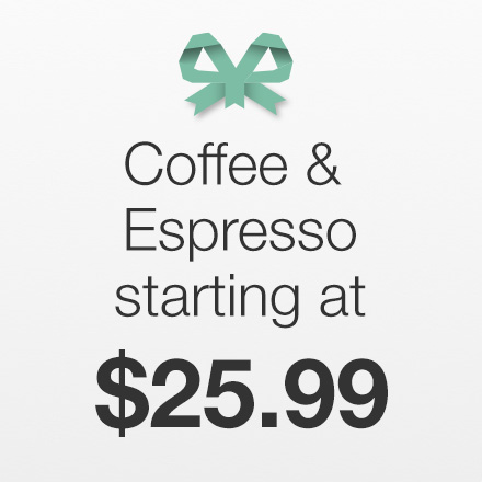 Coffee & Espresso Starting at $25.99