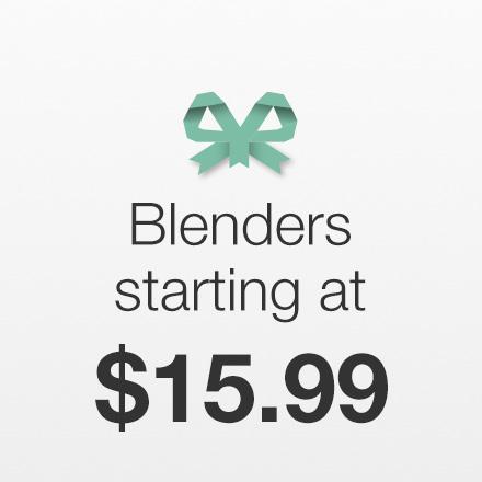 Blenders Starting at $15.99