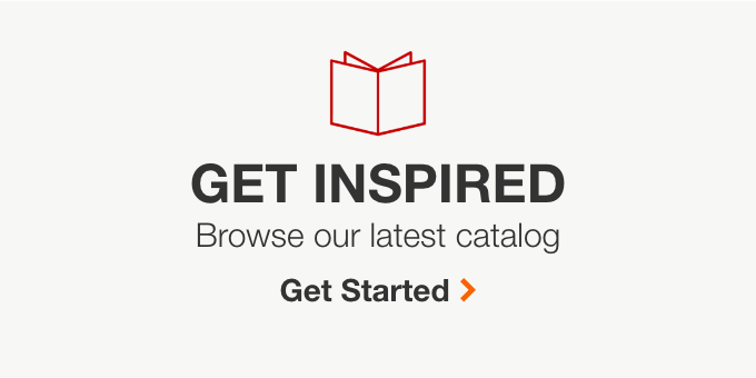 Get Inspired: Browse or request our latest catalog