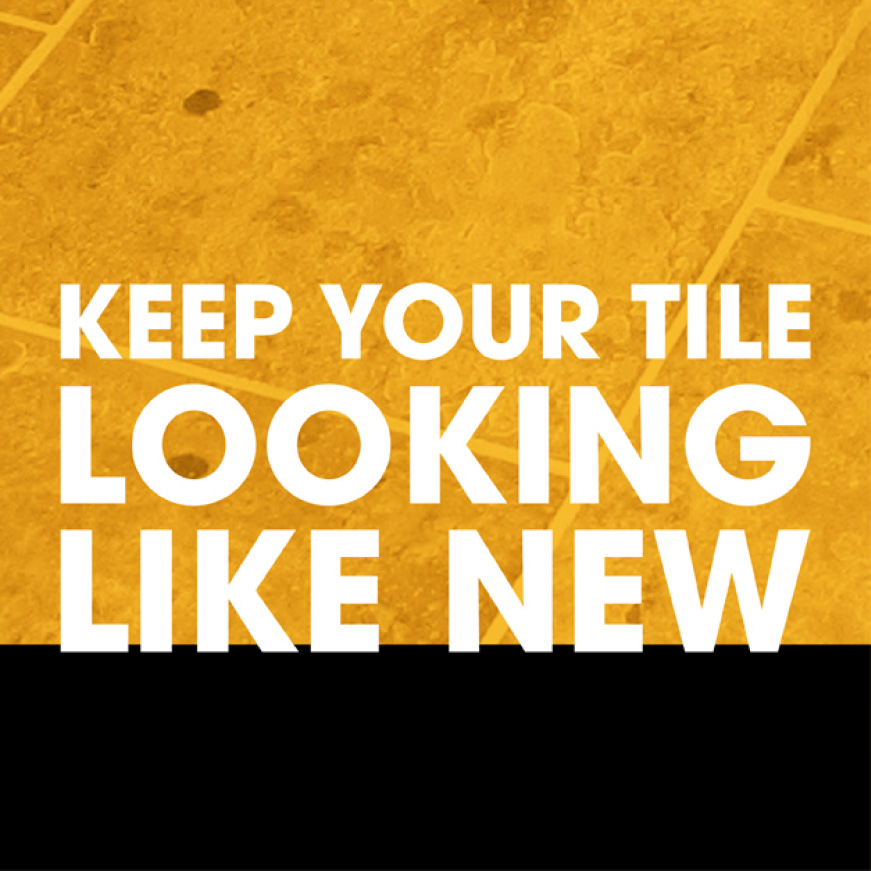 keep your tile looking new