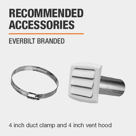 4 in. Duct Clamp and 4 in. Vent Hood are recommended accessories