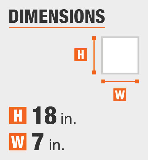 The dimensions are 18 in. height and 7 in. width