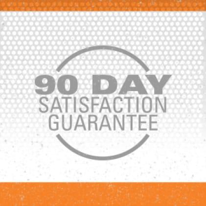 90 Day satisfaction guarantee