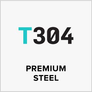 T304 Premium steel