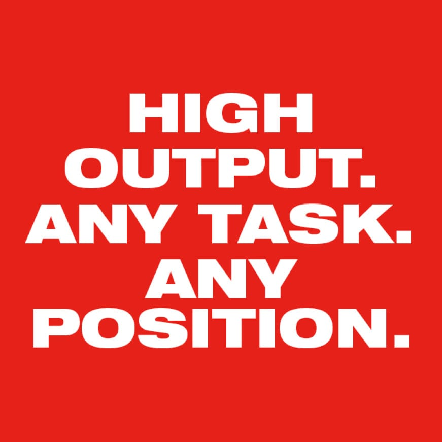 High Output. Any Task. Any Position.