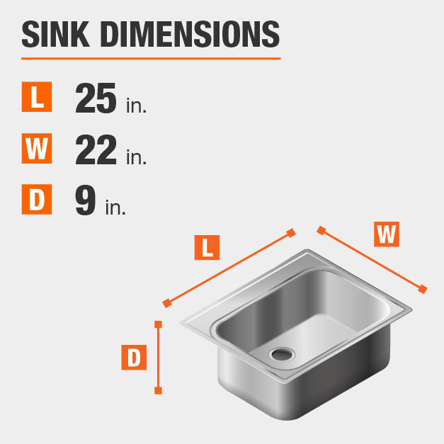 Sink Dimensions Width=22 inches Length=25 inches Depth=9 inches