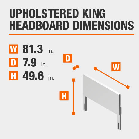 Upholstered King Headboard Dimensions of 81.3 inches wide, 7.9 inches deep, 49.6 inches high.