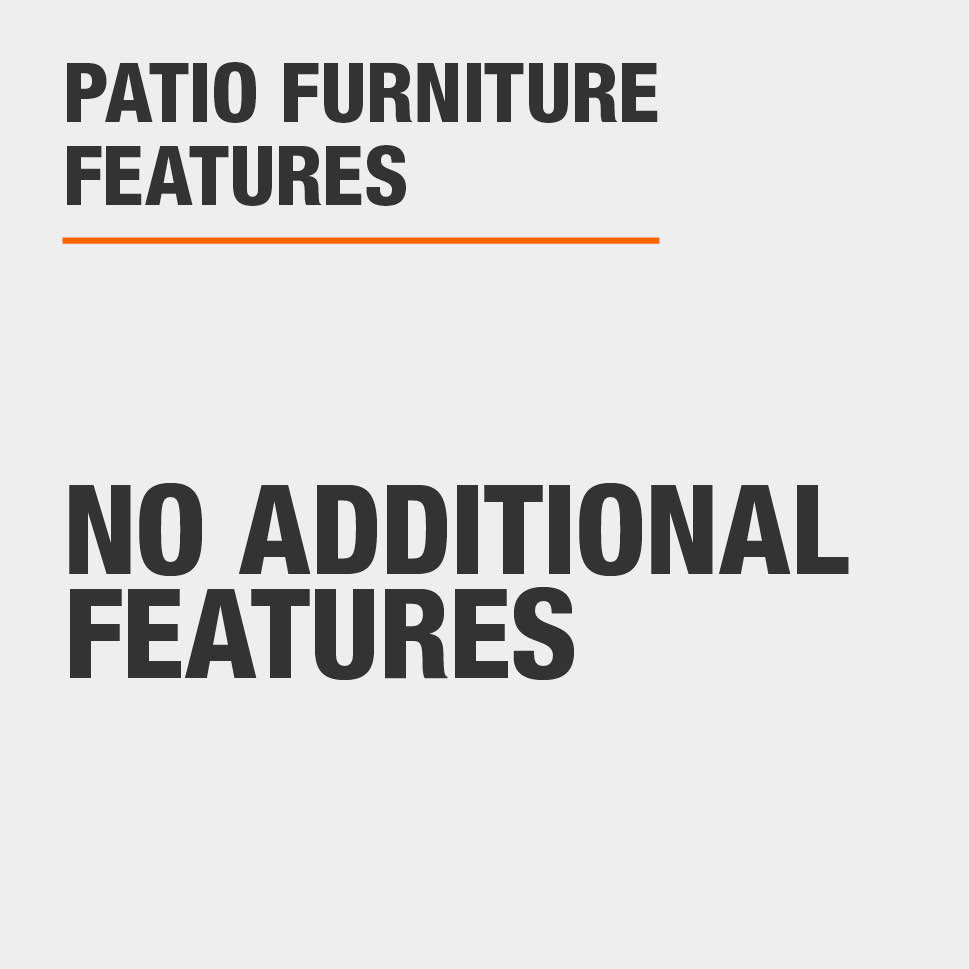 Patio Furniture Features No additional features
