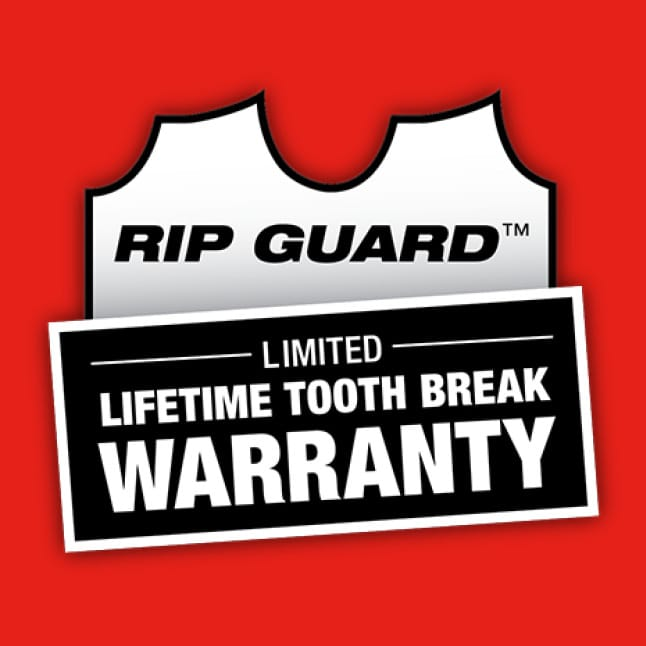 Backed by the Rip Guard Limited Lifetime Tooth Break Warranty