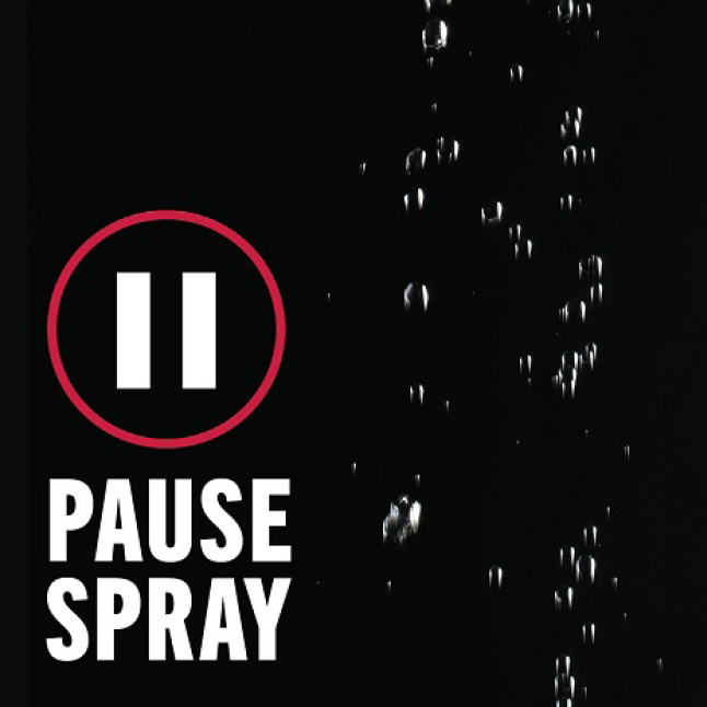 "Image is a black background with water droplets trickling down with copy ""Pause Spray"" and a pause symbol"