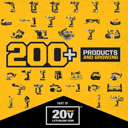 Take charge with 200+ products in the 20 VOLT MAX line, each designed to fit the job. All tools come with upgraded features and superior ergonomics.