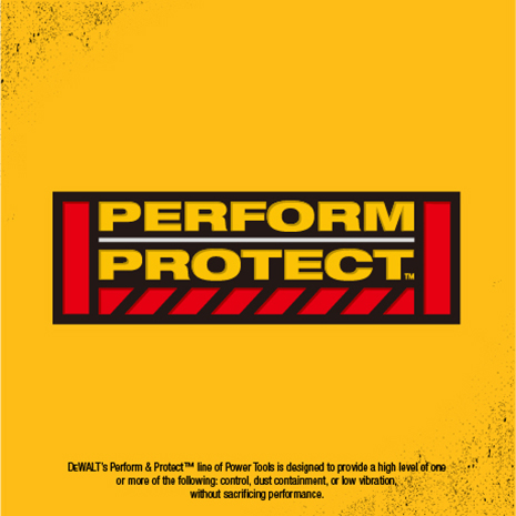 Perform and Protect tools provide defense against the harmful effects of dust inhalation, vibration and loss of control without losing performance.