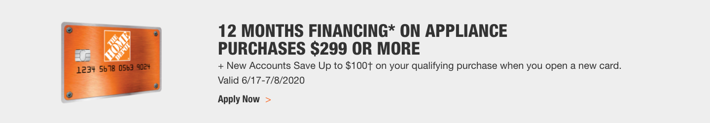 12 MONTHS FINANCING* ON APPLIANCE PURCHASES $299 OR MORE. + New Accounts Save Up to $100† on your qualifying purchase when you open a new card. Valid 6/17-7/8/2020. Apply Now