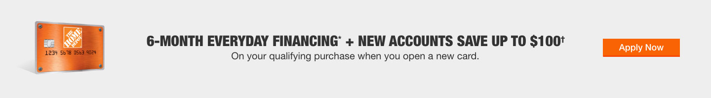 6-MONTH EVERYDAY FINANCING* + NEW ACCOUNTS SAVE UP TO $100† On your qualifying purchase when you open a new card. Learn More