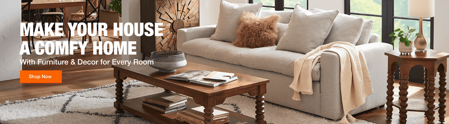 MAKE YOUR HOUSE A COMFY HOME With Furniture & Decor for Every Room Shop Now
