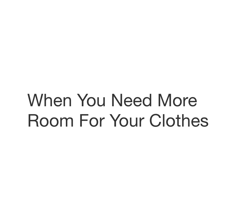 When You Need More Room For Your Clothes