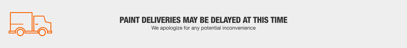 Paint deliveries may be delayed at this time we apologize for any potential inconvenience