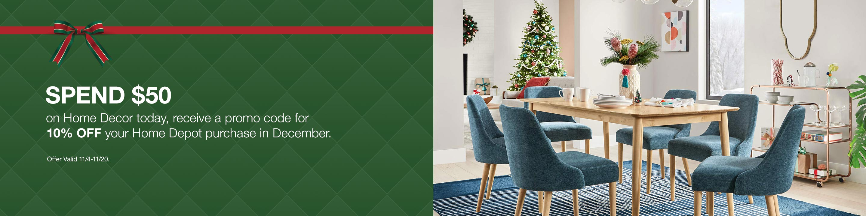 Spend $50 on Home Decor today, receive a promo code 10% off your Home Decor purchase in December