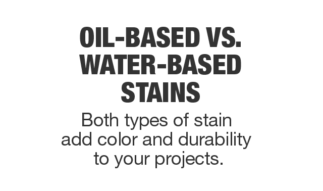 Oil based vs. water-based stains