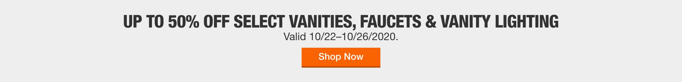 Up to 50% off Select Vanities, Faucets & Vanity Lighting