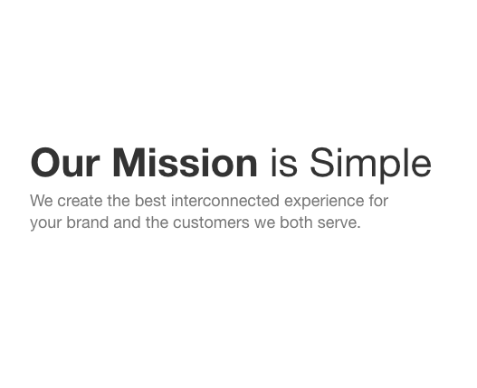 Our Mission is Simple. We create the best interconnected experience for your brand and the customers we both serve by offering advertising solutions that fit your budget and support needs.