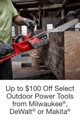 Up to $100 Off Select Outdoor Power Tools from Milwaukee®, DeWalt® or Makita®