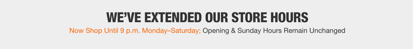 WE'VE EXTENDED OUR STORE HOURS. Now Shop Until 9 p.m. Monday-Saturday; Opening &  Sunday Hours Remain Unchanged