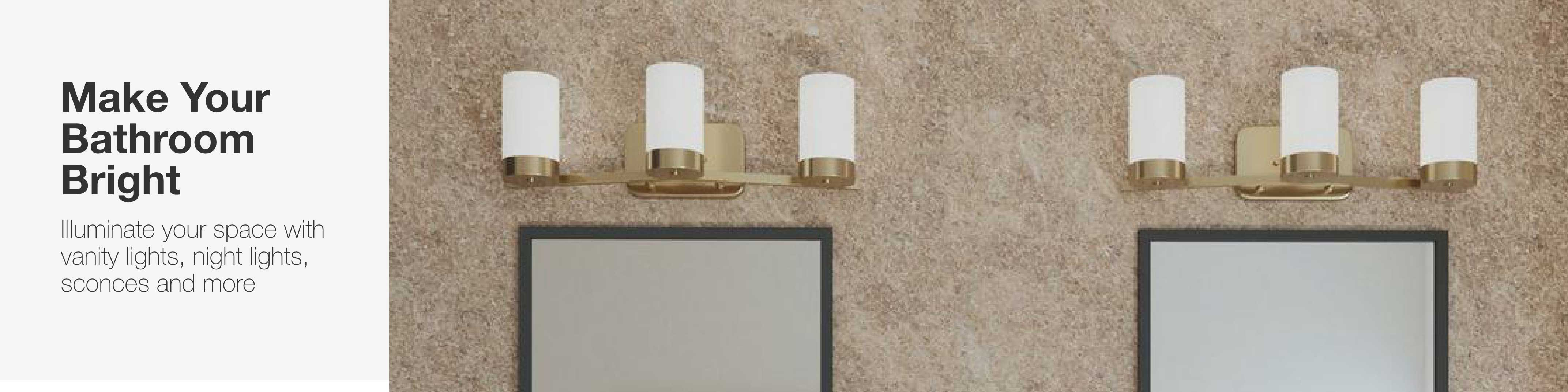 Make your bathroom bright. Illuminate your space with vanity lights, night lights, sconces and more.