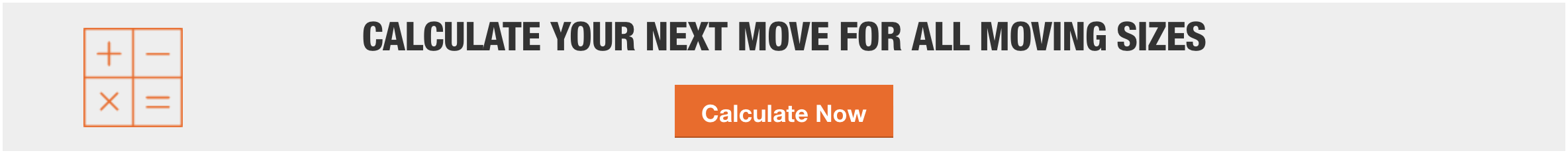 CALCULATE YOUR NEXT MOVE FOR ALL MOVING SIZES