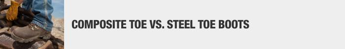 COMPOSITE TOE VS. STEEL TOE BOOTS