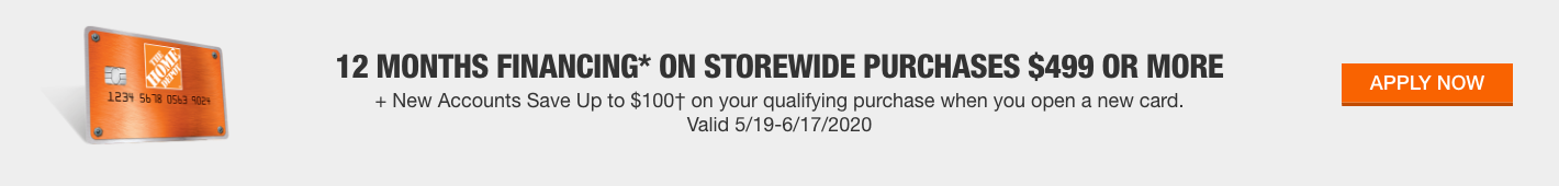12 Months Financing* on Storewide Purchases $499 or more + New Accounts Save Up to $100† on your qualifying purchase when you open a new card.  Valid 5/19-6/17/2020