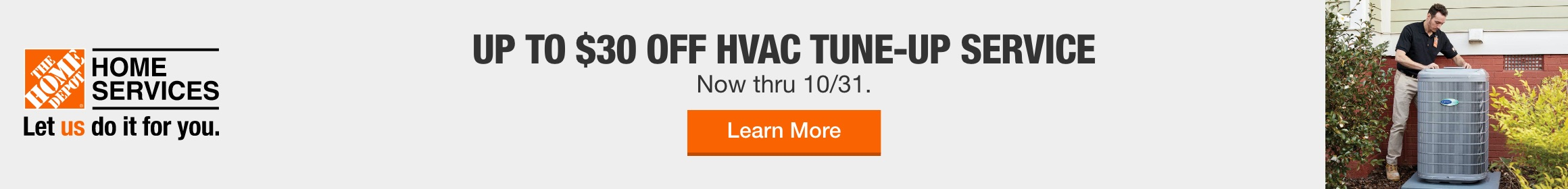 UP TO $30 OFF HVAC TUNE UP SERVICE. NOW THRU 10/31. LEARN MORE
