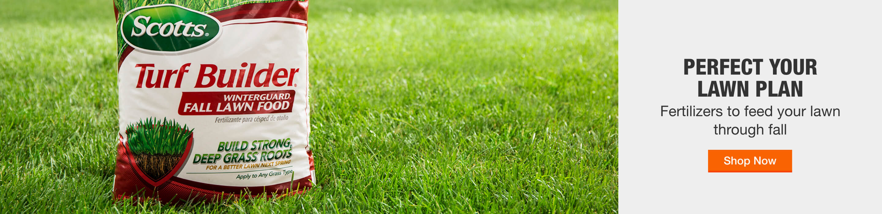 PERFECT YOUR LAWN PLAN - Fertilizers to feed your lawn through fall. Shop Now