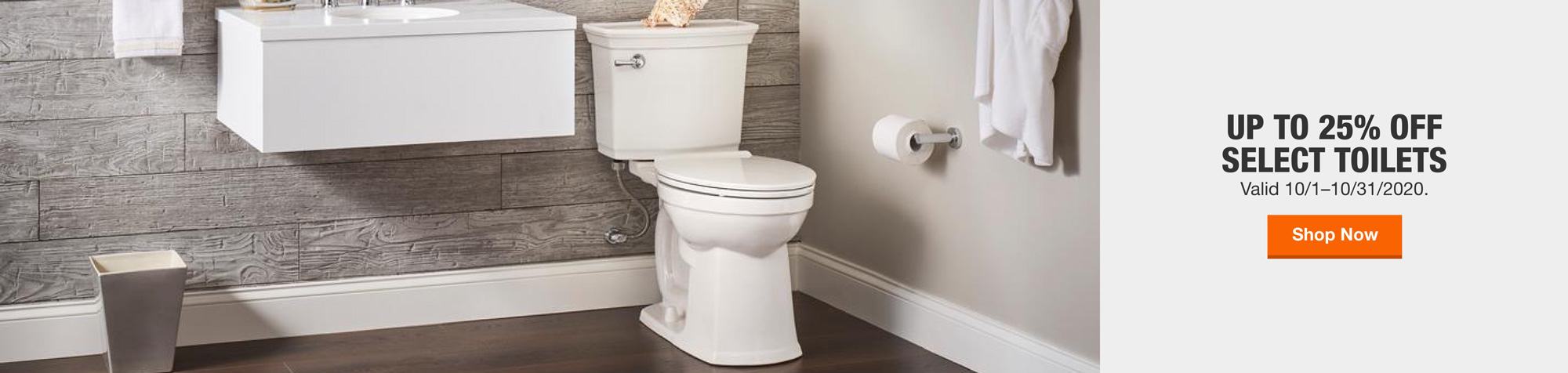 Up to 25% Off Select Toilets  Valid 10/1–10/31/2020.