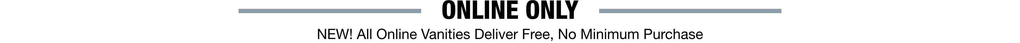 ONLINE ONLY NEW! All Online Vanities Deliver Free, No Minimum Purchase