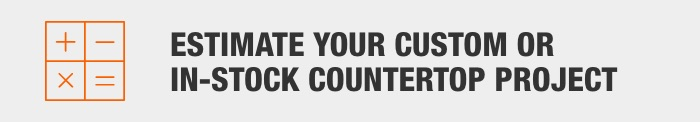 Estimate your custom or in-stock countertop project